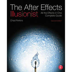 Focal Press Book: The After Effects Illusionist: All the Effects in One Complete Guide (2nd Edition, Paperback)
