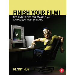 Focal Press Book: Finish Your Film! Tips and Tricks for Making an Animated Short in Maya (Paperback)
