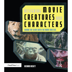 Focal Press Book: Designing Movie Creatures and Characters: Behind the Scenes with the Movie Masters (Paperback)