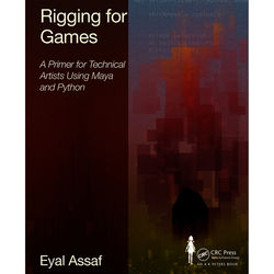 Focal Press Book: Rigging for Games: A Primer for Technical Artists Using Maya and Python (Hardback)