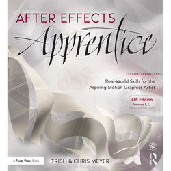 Focal Press Book: After Effects Apprentice: Real-World Skills for the Aspiring Motion Graphics Artist (4th Edition, Paperback)