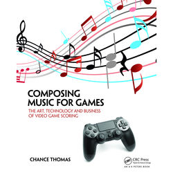 Focal Press Book: Composing Music for Games: The Art, Technology, and Business of Video Game Scoring (Paperback)