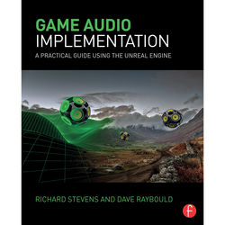 Focal Press Book: Game Audio Implementation: A Practical Guide Using The Unreal Engine (Paperback)