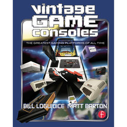 Focal Press Book: Vintage Game Consoles: An Inside Look at Apple, Atari, Commodore, Nintendo, and the Greatest Gaming Platforms of All Time (Paperback)