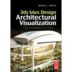 Focal Press Book: 3ds Max Design Architectural Visualization for Intermediate Users