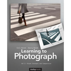 Cora Banek/Georg Banek Learning to Photograph - Volume 2: Visual Concepts and Composition