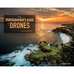 Colin Smith The Photographer's Guide to Drones