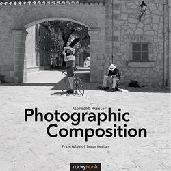 Albrecht Rissler Photographic Composition: Principles of Image Design