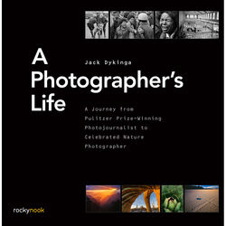 Jack Dykinga A Photographer's Life: A Journey from Pulitzer Prize-Winning Photojournalist to Celebrated Nature Photography
