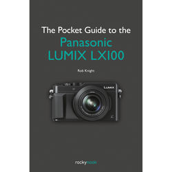 Rob Knight The Pocket Guide to the Panasonic Lumix LX100