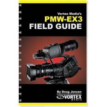 Vortex Media Book: Vortex Media Book: Field Guide for the Sony PMW-EX3 by Doug Jensen