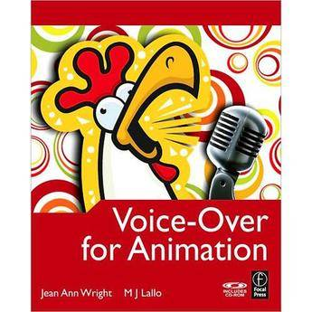 Focal Press Book:  Voice-Over for Animation by Jean Ann Wright & M.J. Lallo