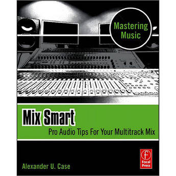 Focal Press Book: Mix Smart: Pro Audio Tips for Your Multitrack Mix, First Edition