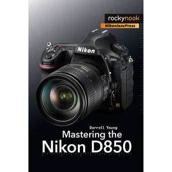 Darrell Young Mastering the Nikon D850