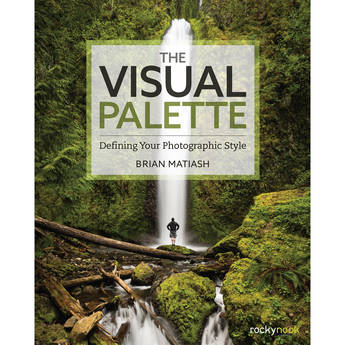 Brian Matiash The Visual Palette: Defining Your Photographic Style