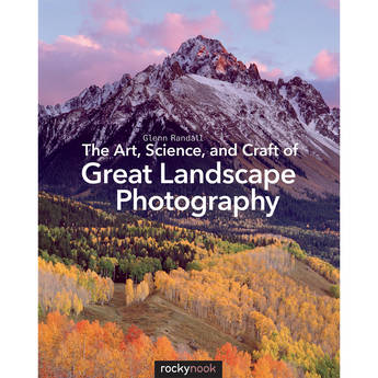 Glenn Randall The Art, Science, and Craft of Great Landscape Photography