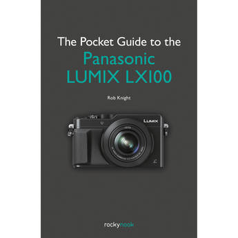 Rob Knight The Pocket Guide to the Panasonic Lumix LX100