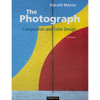 Harald Mante The Photograph: Composition and Color Design (2nd Edition)
