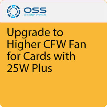ONE STOP SYSTEMS Upgrade to Higher CFW Fan for Cards with 25W Plus