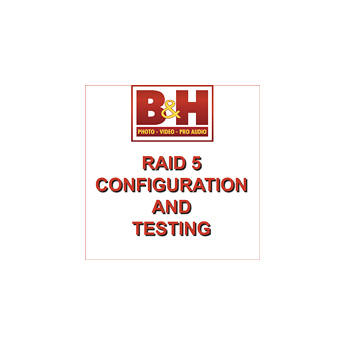 B&H Photo Video RAID 5 Configuration and Testing