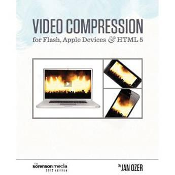 Sorenson Media Book: Video Compression for Flash, Apple Devices and HTML5 - Sorenson Media Edition