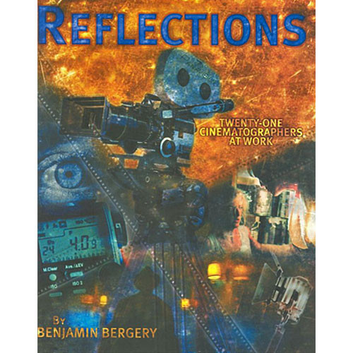 ASC Press Book: Reflections: Twenty-One Cinematographers At Work by Benjamin Bergery