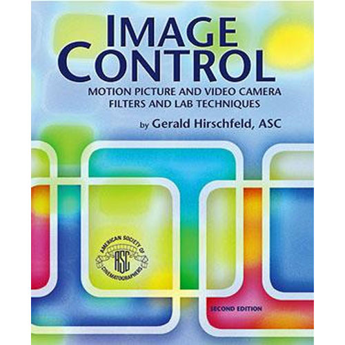 ASC Press Book: Image Control: Motion Picture and Video Camera Filters and Lab Techniques, 2nd Edition by Gerald Hirschfeld