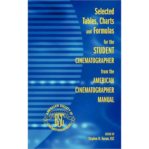 ASC Press Book: Selected Tables, Charts and Formulas for the Student Cinematographer from the American Cinematographer Manual by Stephen H. Burum