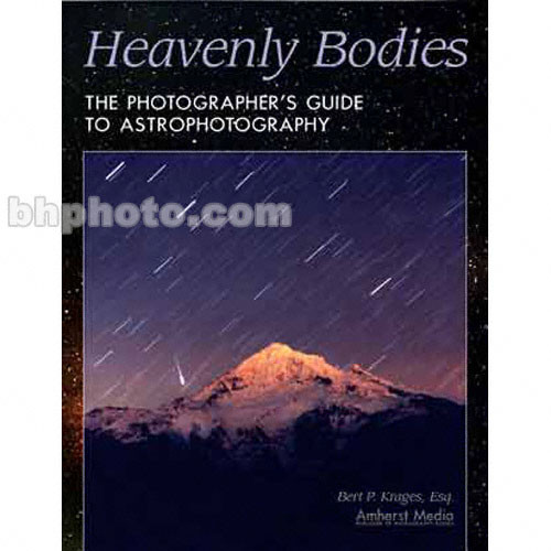 Amherst Media Book: Heavenly Bodies: The Photographer's Guide to Astrophotography