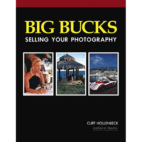 Amherst Media Book: Big Bucks Selling Your Photography, 4th Edition by Cliff Hollenbeck