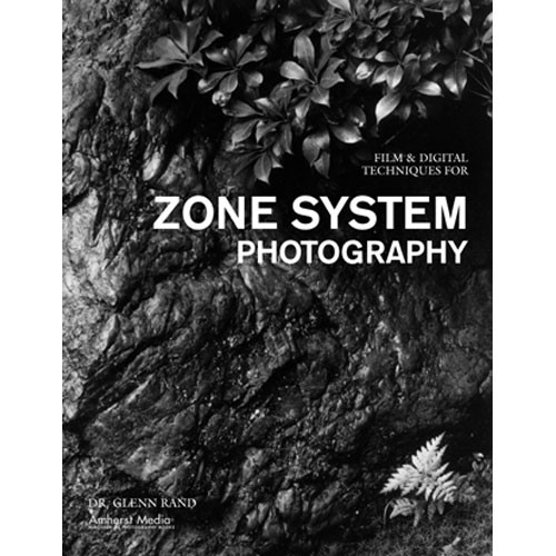 Amherst Media Book: Film and Digital Techniques for Zone System Photography by Dr. Glenn Rand