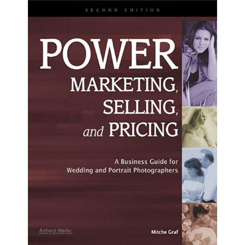 Amherst Media Book: Power Marketing, Selling, and Pricing: A Business Guide for Wedding and Portrait Photographers by Mitche Graf