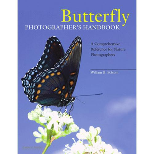 Amherst Media Book: Butterfly Photographer's Handbook: A Comprehensive Reference for Nature Photographers by William B. Folsom