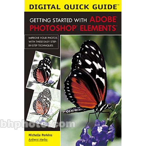 Amherst Media Book: Digital Quick Guide: Getting Started with Adobe Photoshop Elements