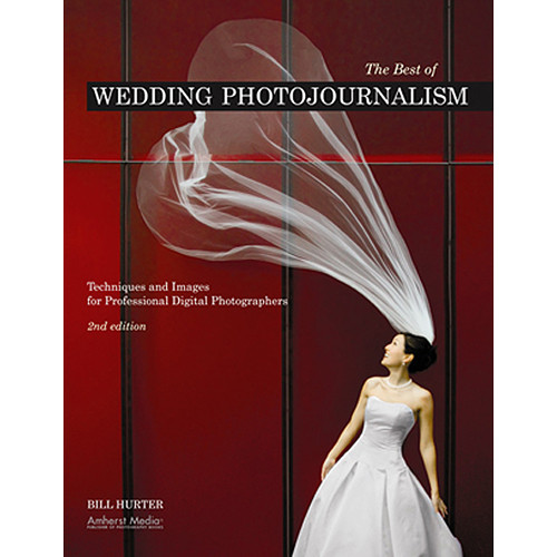 Amherst Media Book: The Best of Wedding Photojournalism, 2nd Edition by Bill Hurter