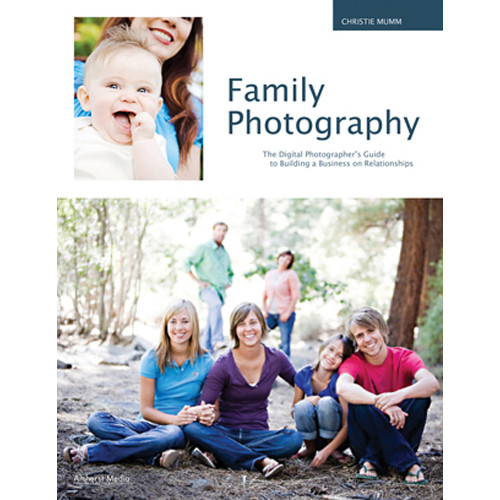 Amherst Media Book: Family Photography: The Digital Photographer's Guide to Building a Business on Relationships