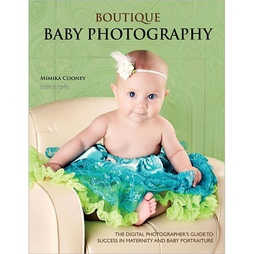 Amherst Media Book: Boutique Baby Photography: The Digital Photographer's Guide to Success in Maternity and Baby Portraiture