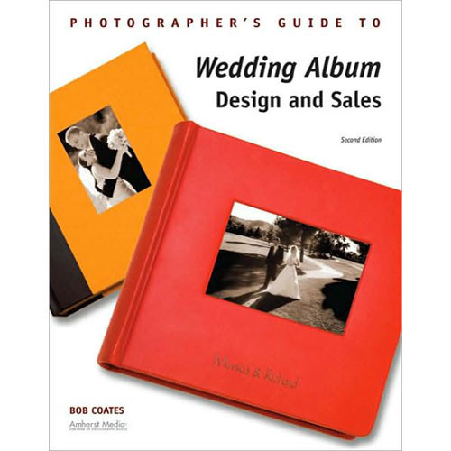 Amherst Media Book: Wedding Album Design and Sales, 2nd Edition by Bob Coates