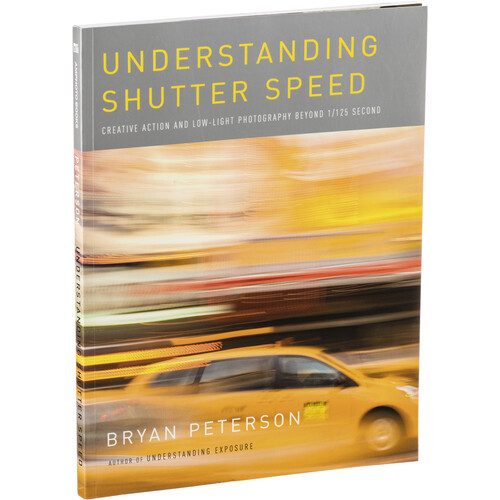 Amphoto Book: Understanding Shutter Speed: Creative Action and Low-Light Photography Beyond 1/125 Second by Bryan Peterson