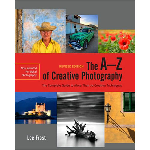 Amphoto Book: The A-Z of Creative Photography, Revised Edition: A Complete Guide to More than 70 Creative Techniques