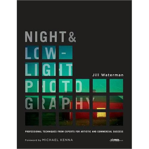 Amphoto Book: Night and Low-Light Photography: Professional Techniques from Experts for Artistic and Commercial Success by Jill Waterman