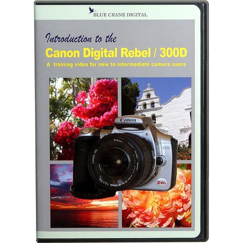 Blue Crane Digital DVD: Introduction to the Canon Digital Rebel/300D Camera