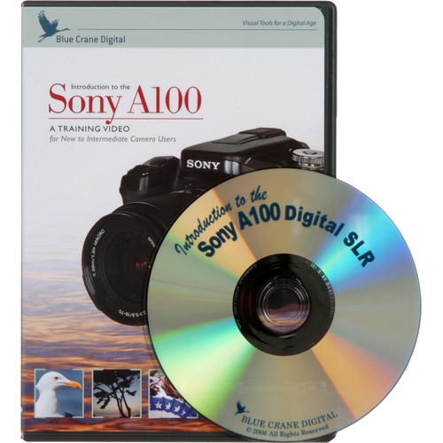Blue Crane Digital DVD: Guide to the Sony Alpha DSLR A100 Digital SLR Camera