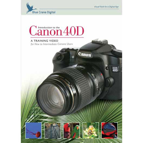 Blue Crane Digital DVD: Introduction to the Canon EOS 40D
