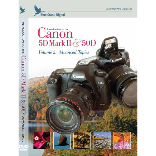Blue Crane Digital DVD: Introduction to the Canon EOS 5D Mk II & the 50D Volume 2 Advanced Topics