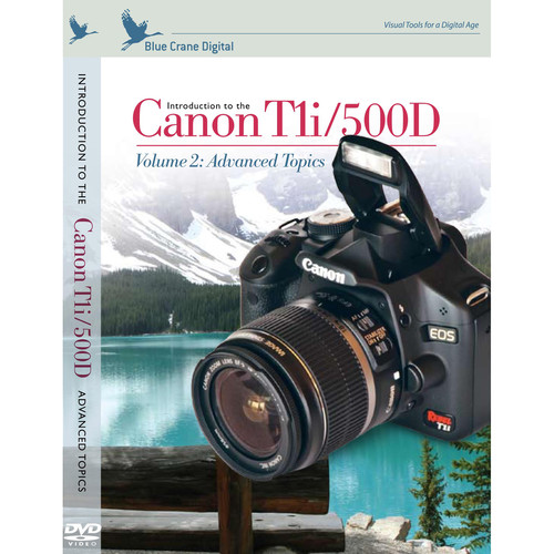 Blue Crane Digital DVD: Introduction to the Canon EOS Digital Rebel T1i (aka 500D) Volume 2 Advanced Topics