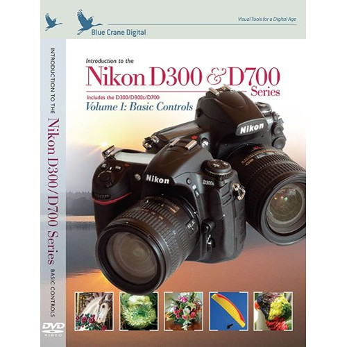 Blue Crane Digital DVD: Nikon D300/D300S/D700 Digital SLR Camera (Volume 1: Basic Controls)