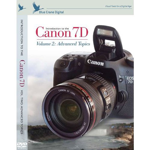 Blue Crane Digital DVD: Introduction to the Canon 7D, Volume 2: Advanced Topics