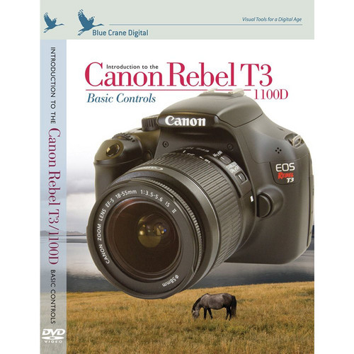 Blue Crane Digital DVD: Introduction to the Canon Rebel T3 / 1100D: Basic Controls