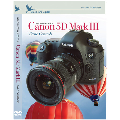 Blue Crane Digital DVD: Introduction to the Canon 5D Mark III: Basic Controls